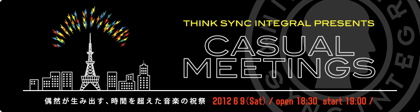 Think Sync Integral presents CASUAL MEETINGS
